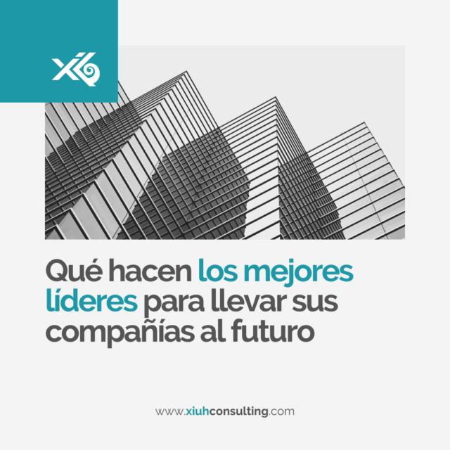 Qué hacen los mejores líderes para llevar sus compañías al futuro